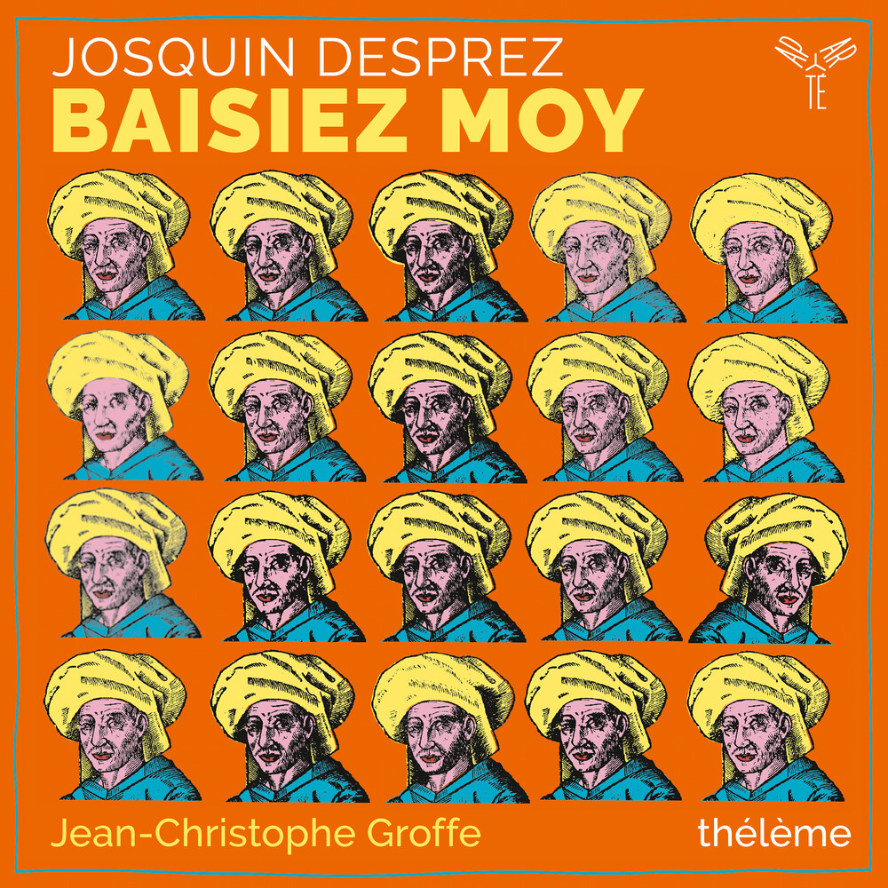 Theleme / Jean-Christophe Groffe - Josquin Desprez: Baisiez Moy