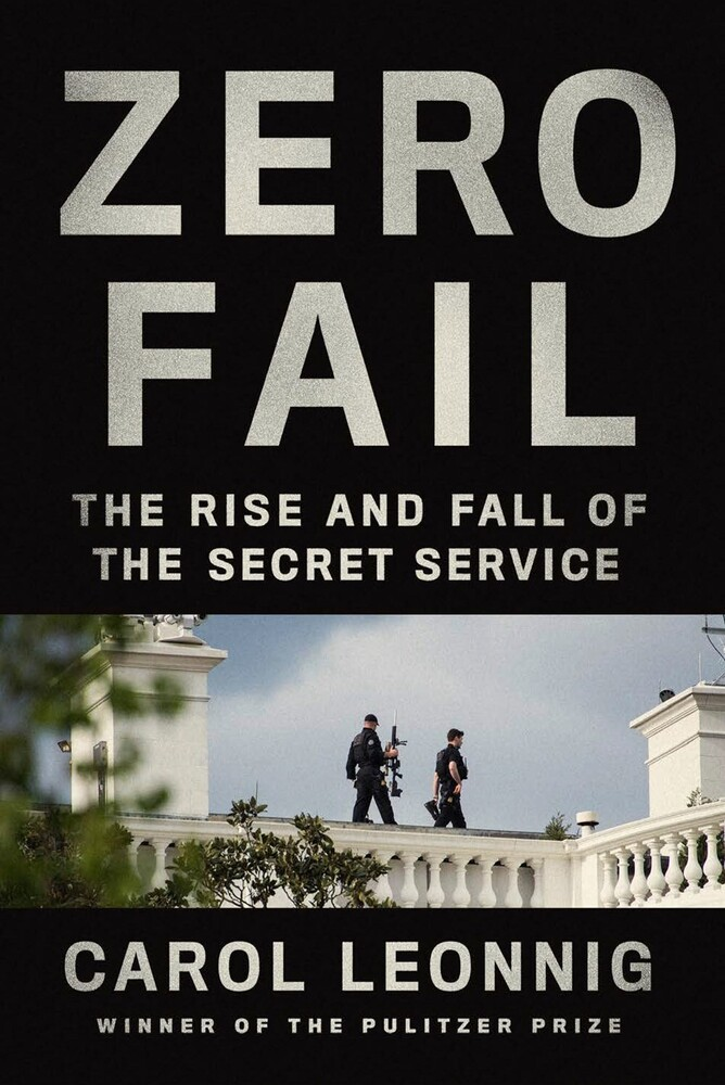 Leonnig, Carol - Zero Fail: The Rise and Fall of the Secret Service