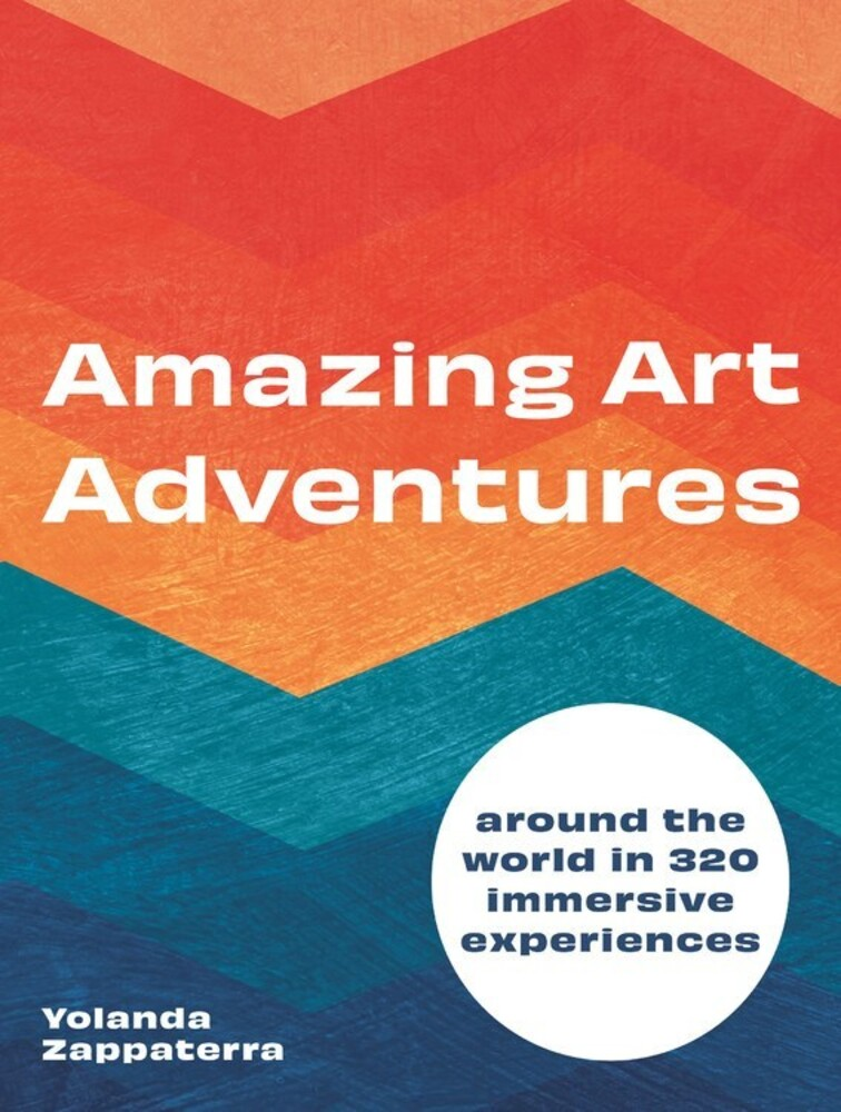 Zappaterra, Yolanda - Amazing Art Adventures: Around the globe in 300 immersive experiences