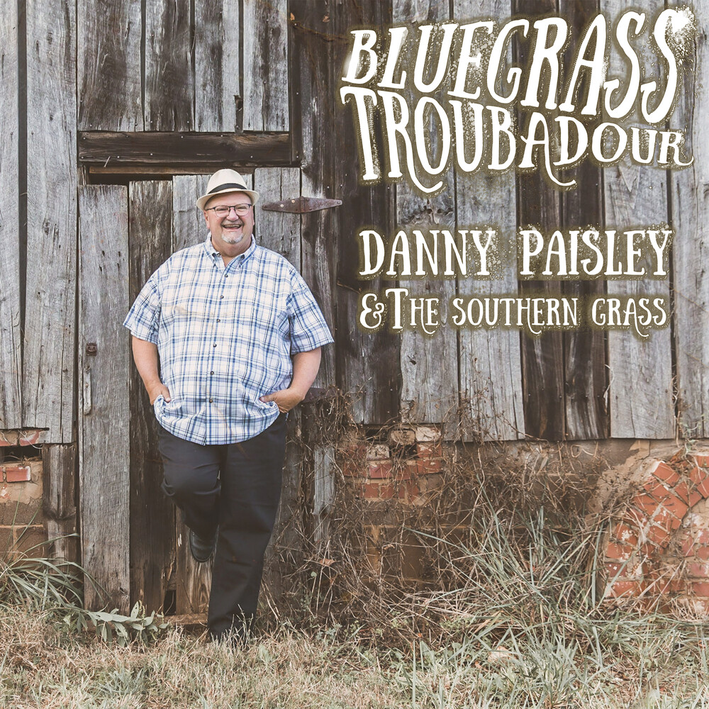 Danny Paisley  & The Southern Grass - Bluegrass Troubadour