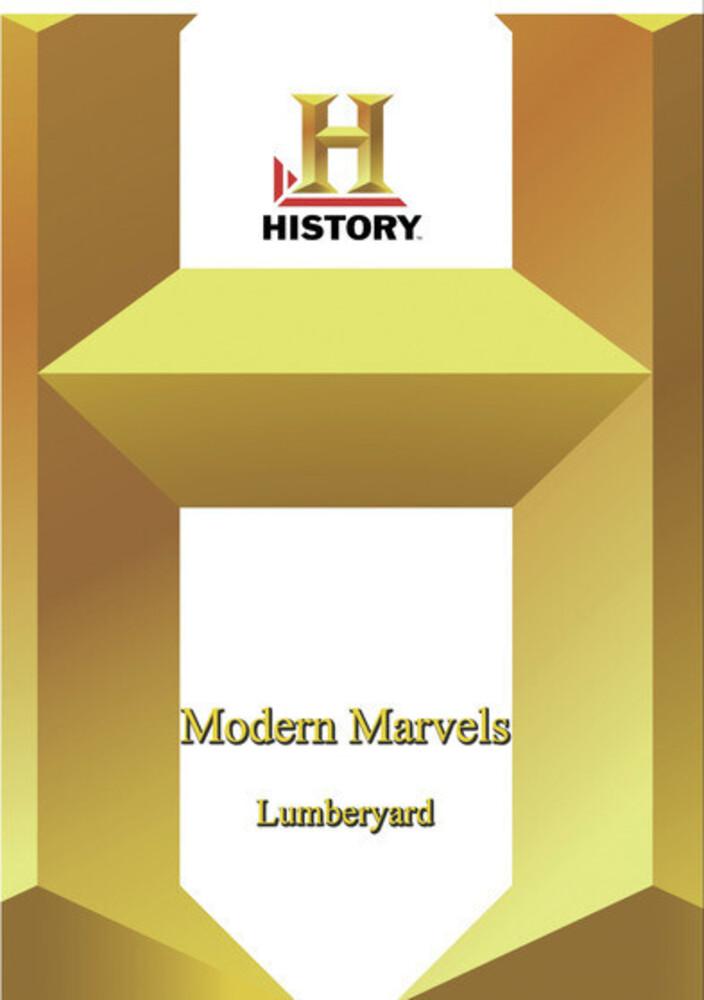 History: Modern Marvels the Lumberyard - History: Modern Marvels The Lumberyard