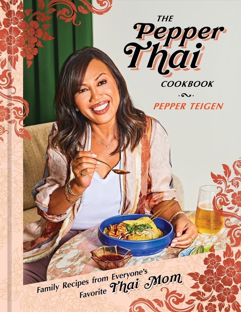 Teigen, Pepper - The Pepper Thai Cookbook: Family Recipes from Everyone's Favorite ThaiMom