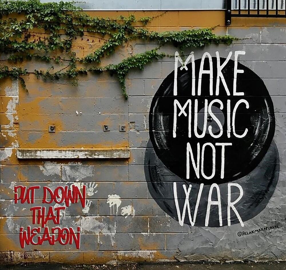 Put Down That Weapon Make Music Not War / Var - Put Down That Weapon (Make Music Not War) / Var