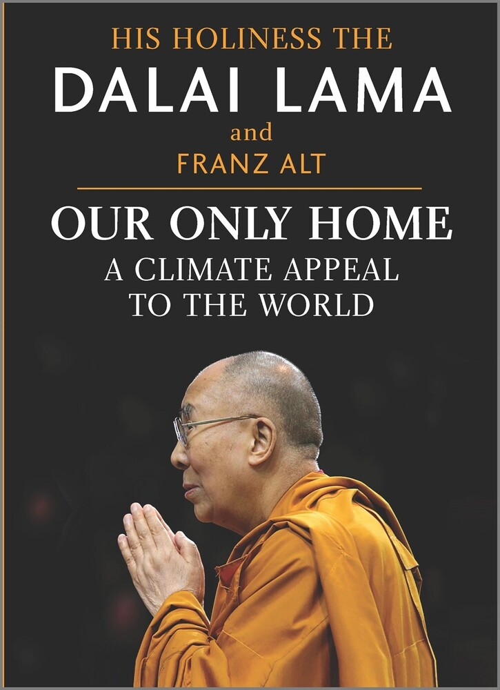 Lama Dalai - Our Only Home: A Climate Appeal to the World