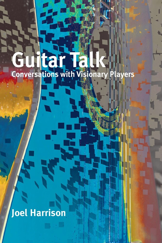 - Guitar Talk: Conversations with Visionary Players