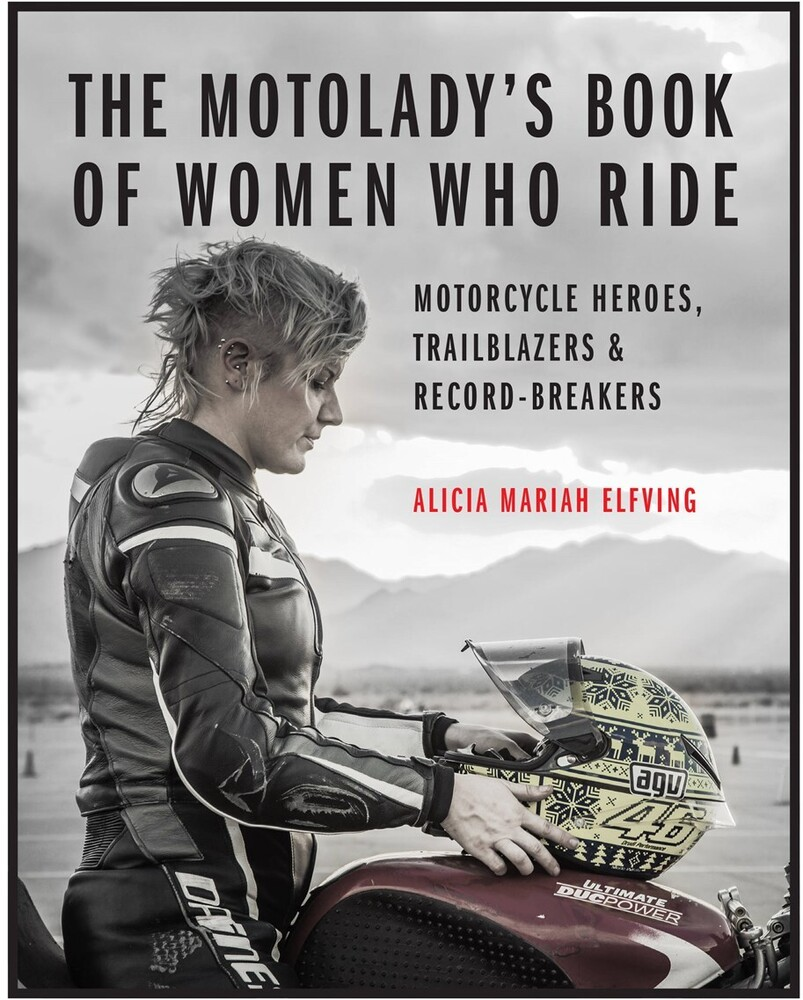 - The MotoLady's Book of Women Who Ride: Motorcycle Heroes, Trailblazers & Record-Breakers