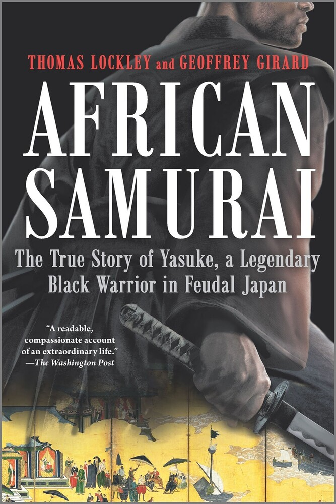 Lockley, Thomas - African Samurai: The True Story of Yasuke, a Legendary Black Warriorin Feudal Japan