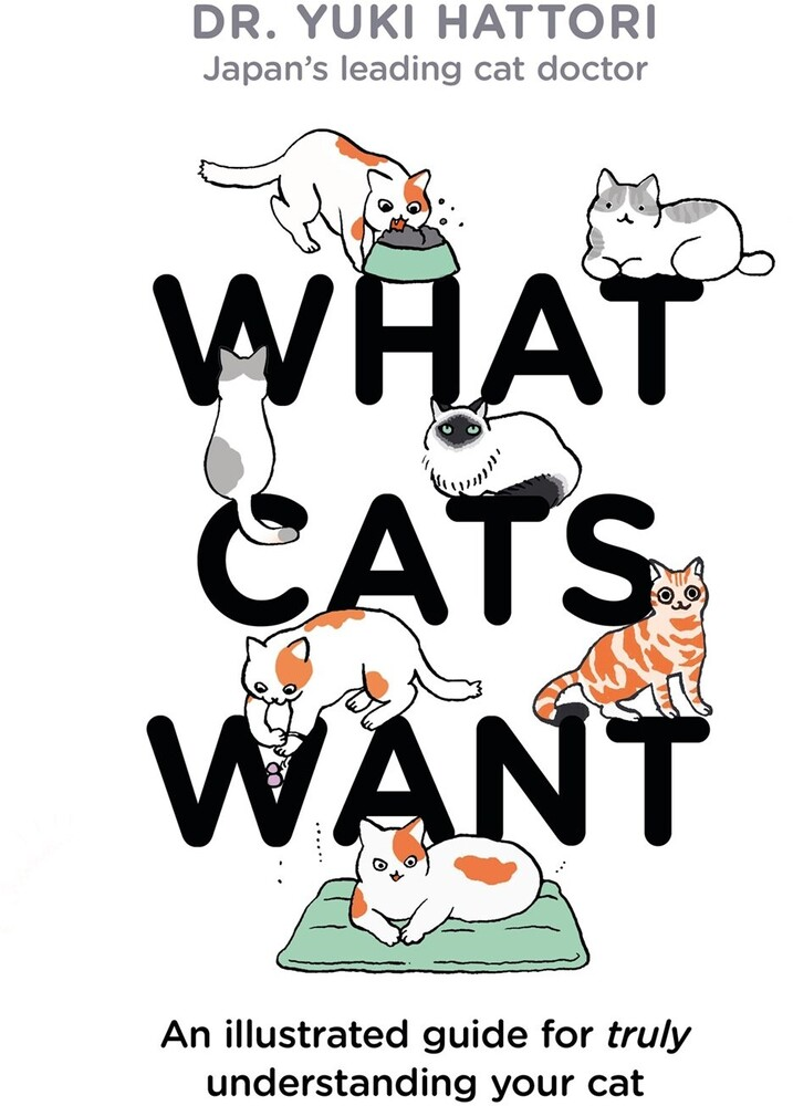 Hattori, Yuki - What Cats Want: An illustrated guide for truly understanding your cat