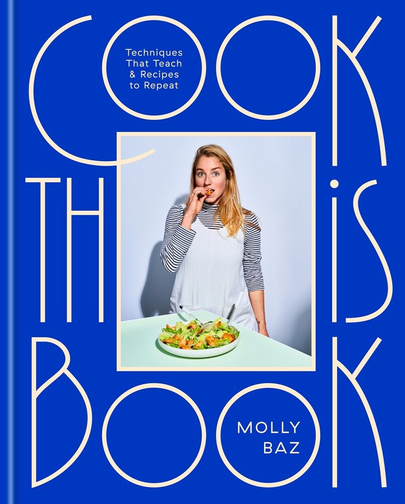 Baz, Molly - Cook This Book: Techniques That Teach and Recipes to Repeat