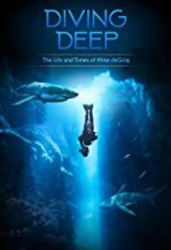 Diving Deep: The Life and Times of Mike Degruy - Diving Deep: The Life and Times of Mike deGruy