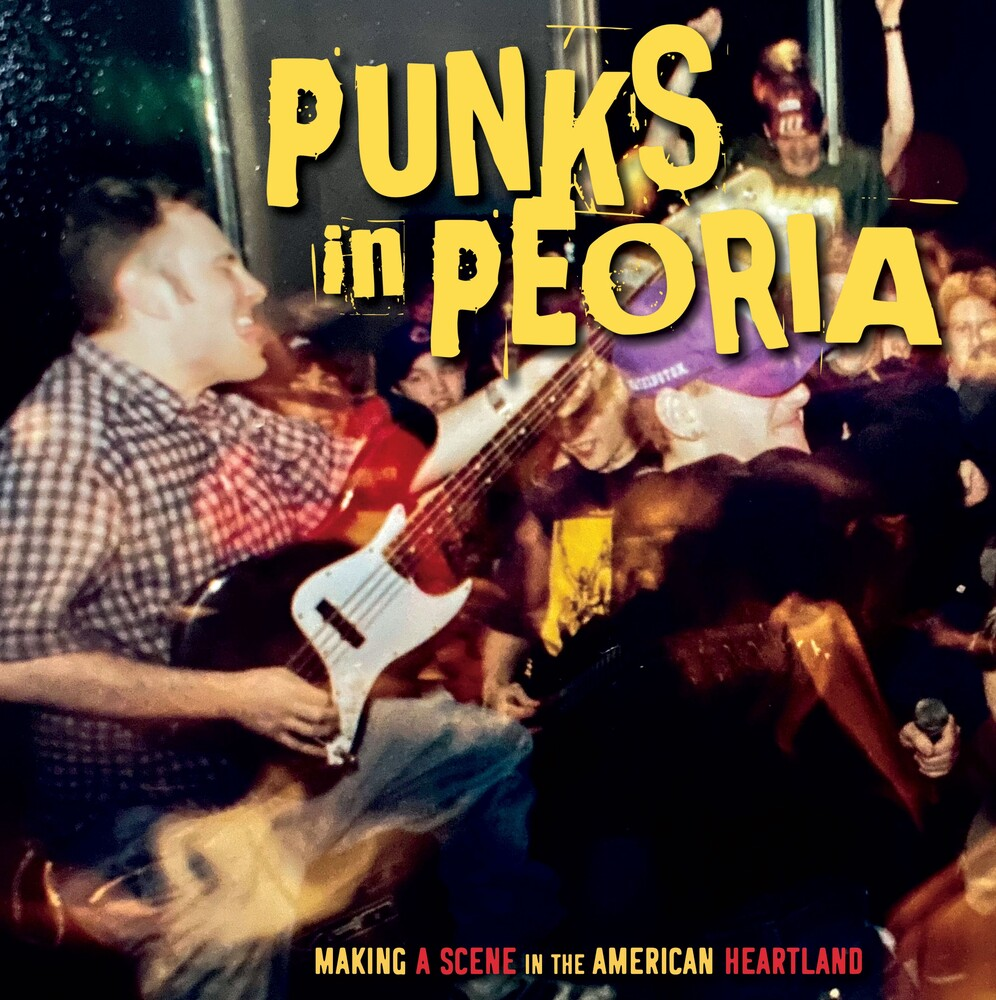 Punks In Peoria: Making A Scene In The American - Punks in Peoria: Making a Scene in the American Heartland / Various