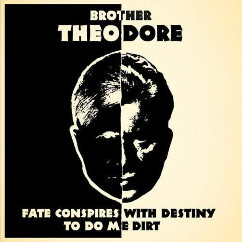 Brother Theodore - Fate Conspires With Destiny To Do Me Dirt