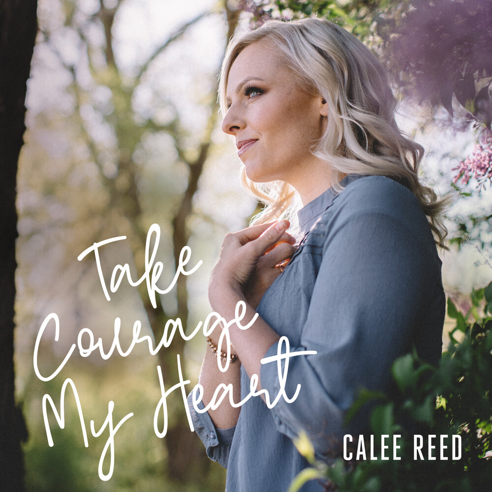 Calee Reed - Take Courage My Heart [Digipak]
