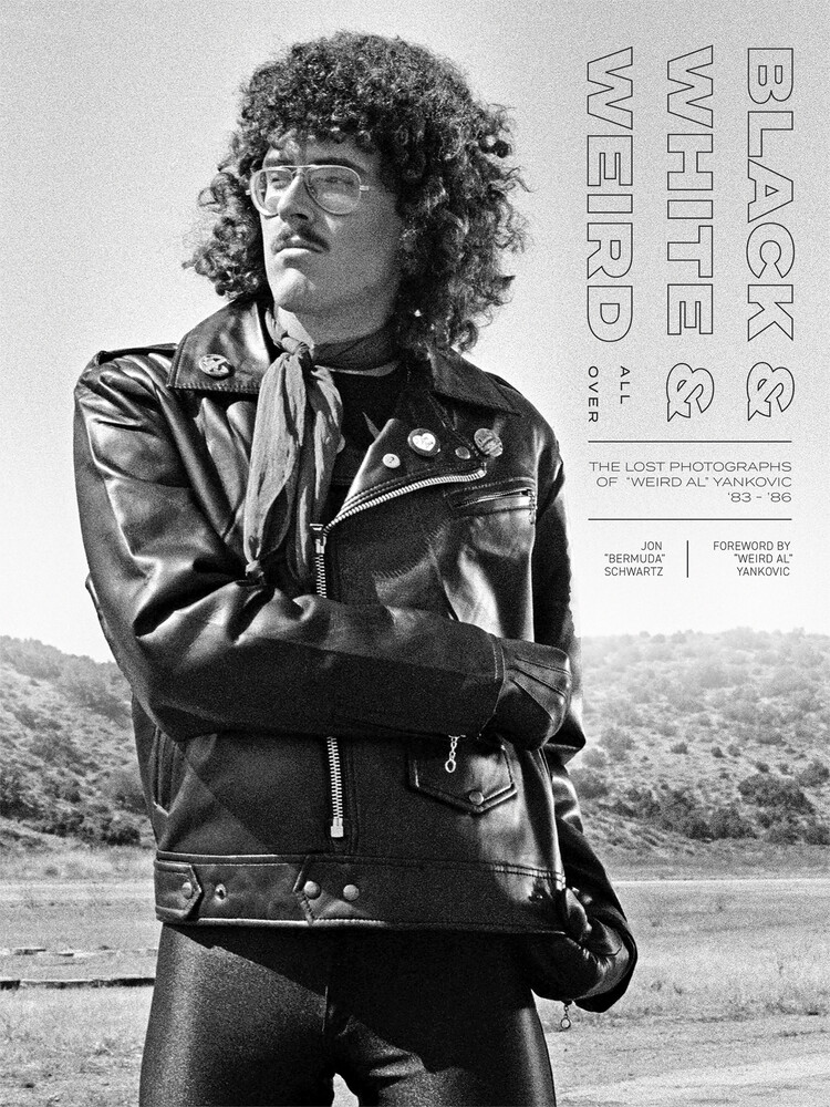 - Black & White & Weird All Over: The Lost Photographs of ''Weird Al'' Yankovic '83-'86