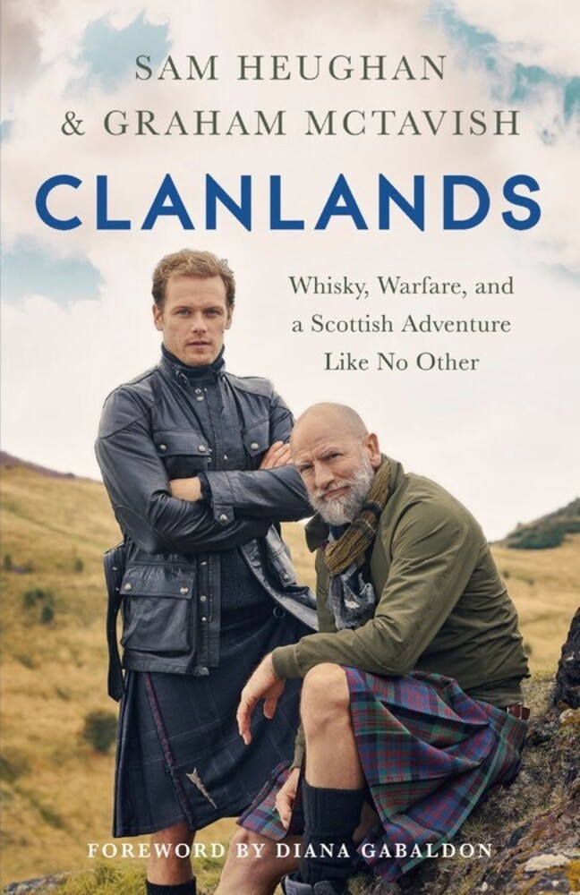 Heughan, Sam / McTavish, Graham - Clanlands: Whisky, Warfare, and a Scottish Adventure Like No Other