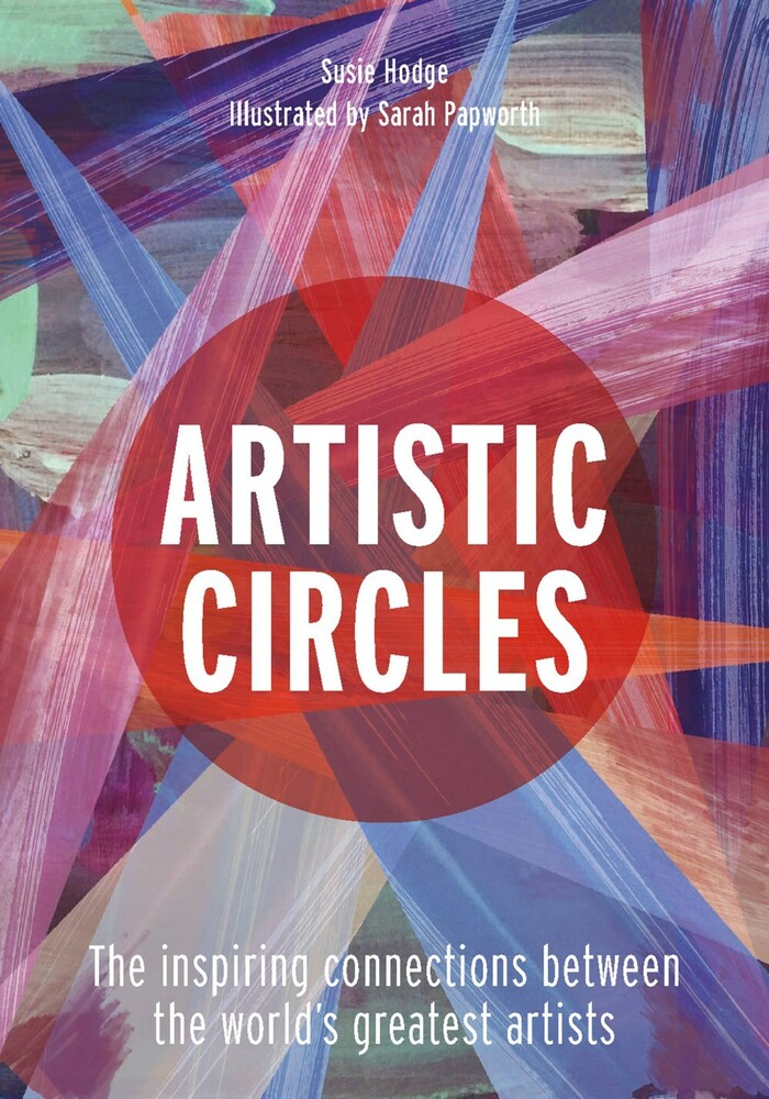 Hodge, Susie - Artistic Circles: The inspiring connections between the world'sgreatest artists
