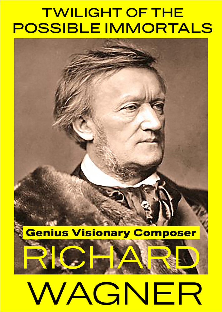 - Twilight of the Possible Immortals : Genius Visionary Composer Richard Wagner