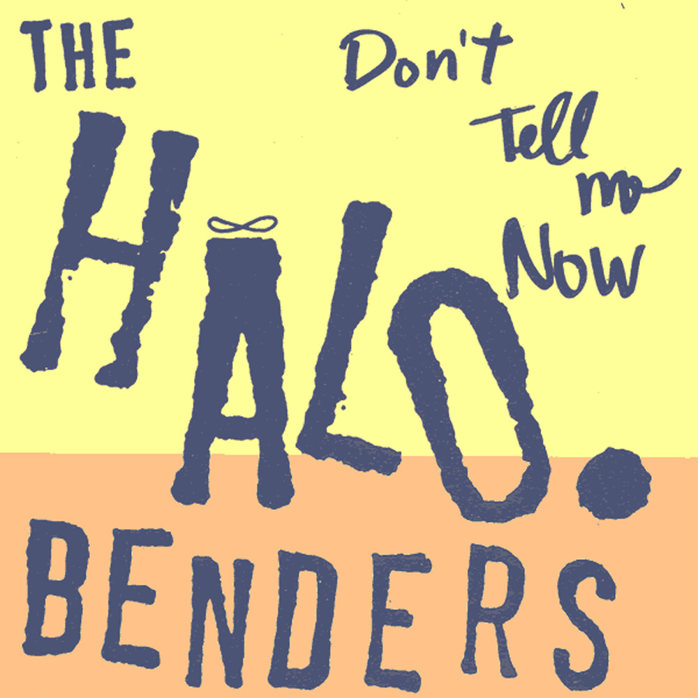 Halo Benders - Don't Tell Me Now