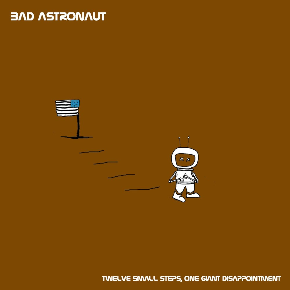Bad Astronaut - Twelve Small Steps One Giant Disappointment