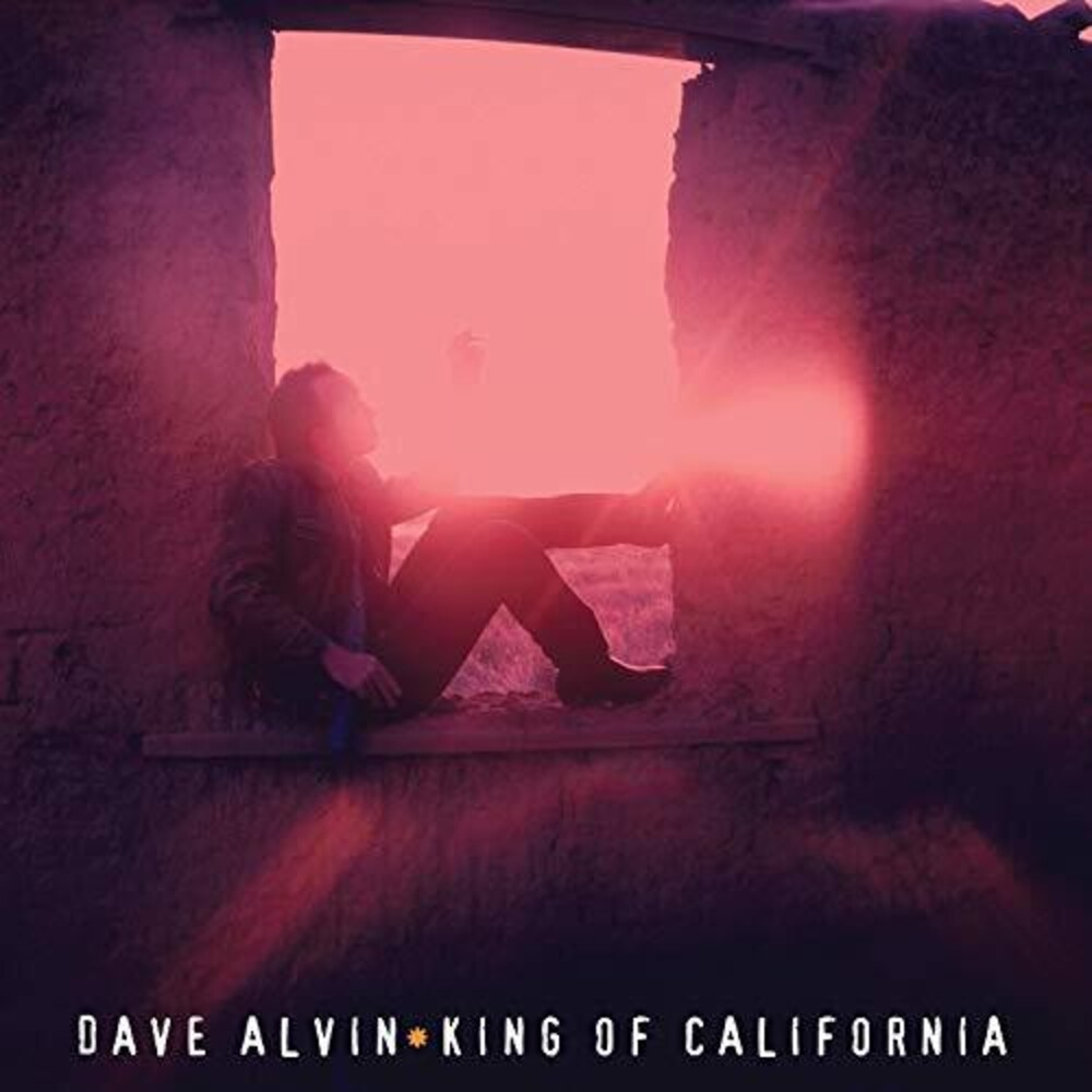 Dave Alvin - King Of California: 25th Anniversary Edition