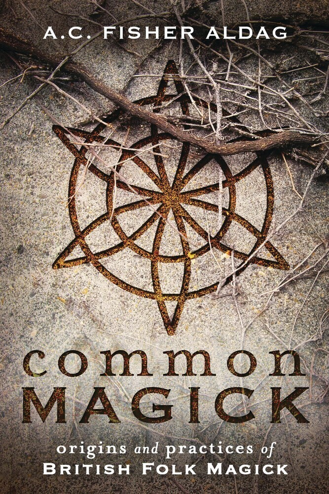 Aldag, a C Fisher - Common Magick: Origins & Practices of British Folk Magick