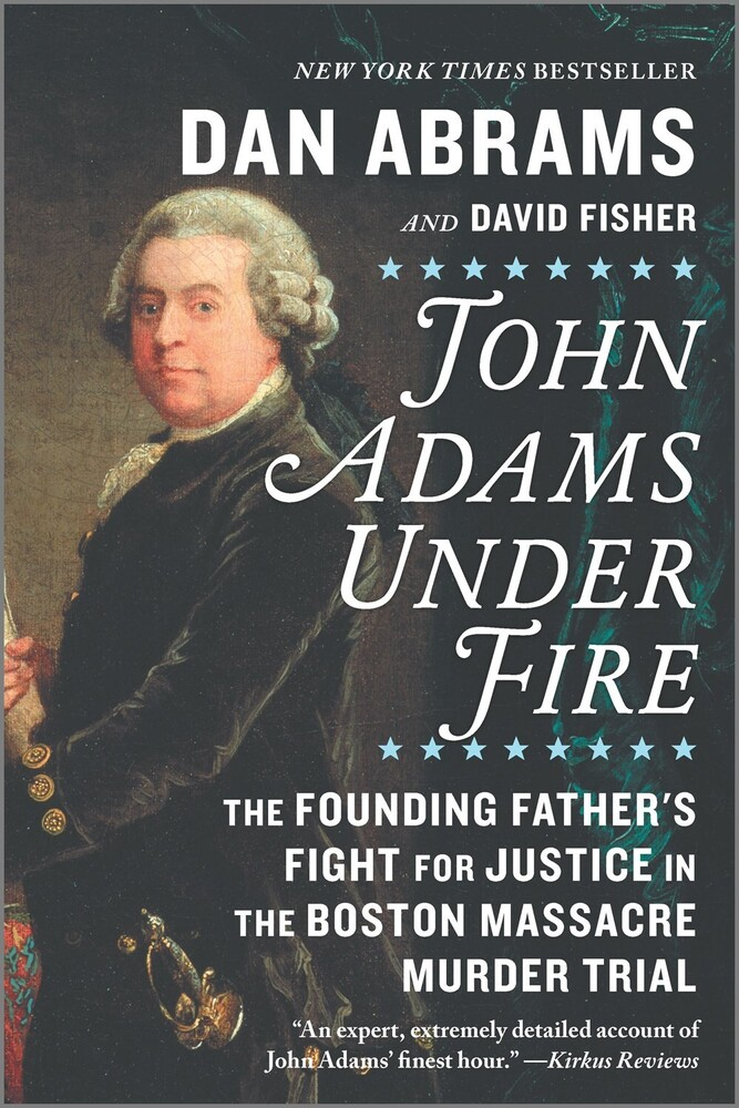 - John Adams Under Fire: The Founding Father's Fight for Justice in theBoston Massacre Murder Trial