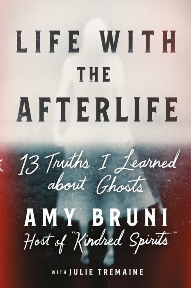 - Life with the Afterlife: 13 Truths I Learned about Ghosts