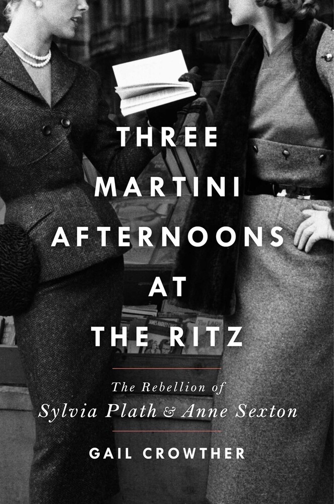 - Three-Martini Afternoons at the Ritz: The Rebellion of Sylvia Plathand Anne Sexton