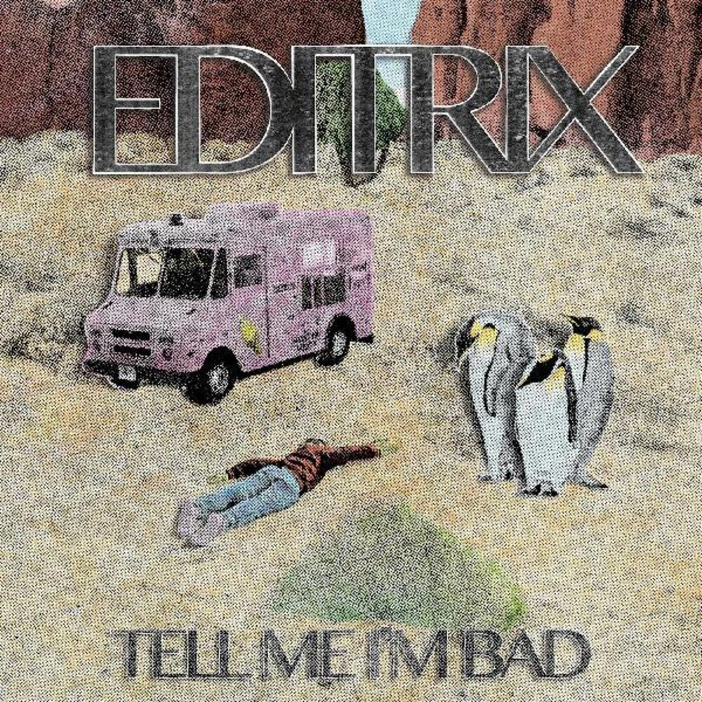 Editrix - Tell Me I'm Bad