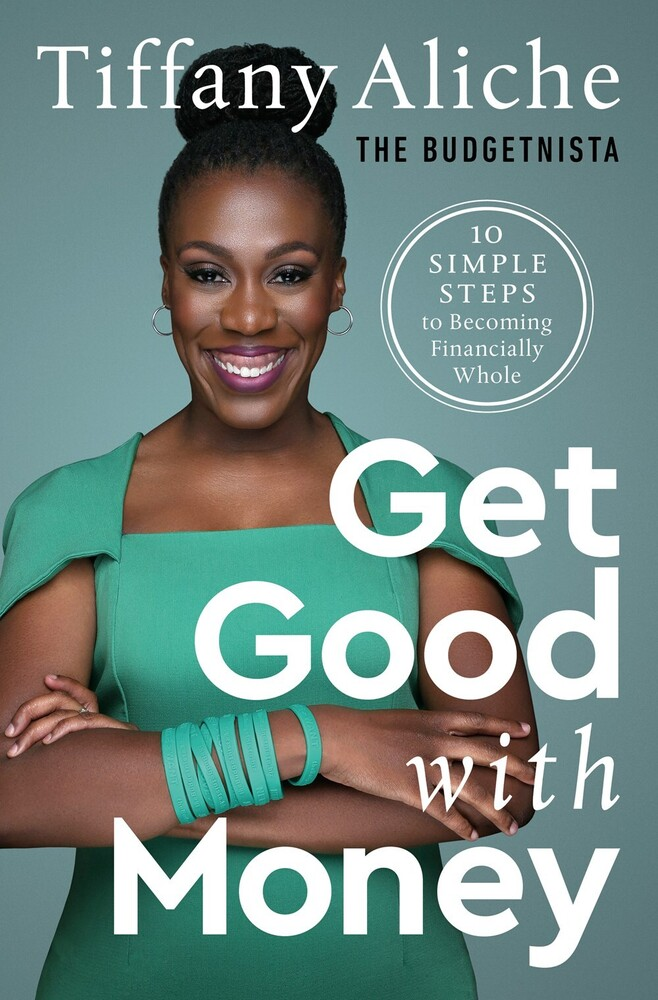 Aliche, Tiffany - Get Good with Money: Ten Simple Steps to Becoming Financially Whole