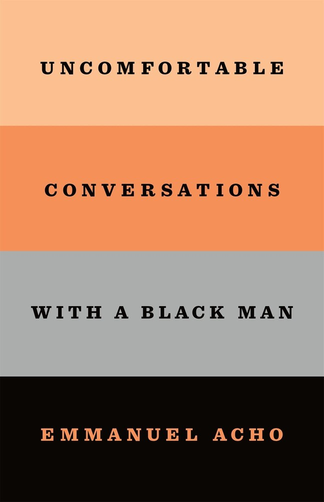 Acho, Emmanuel - Uncomfortable Conversations with a Black Man