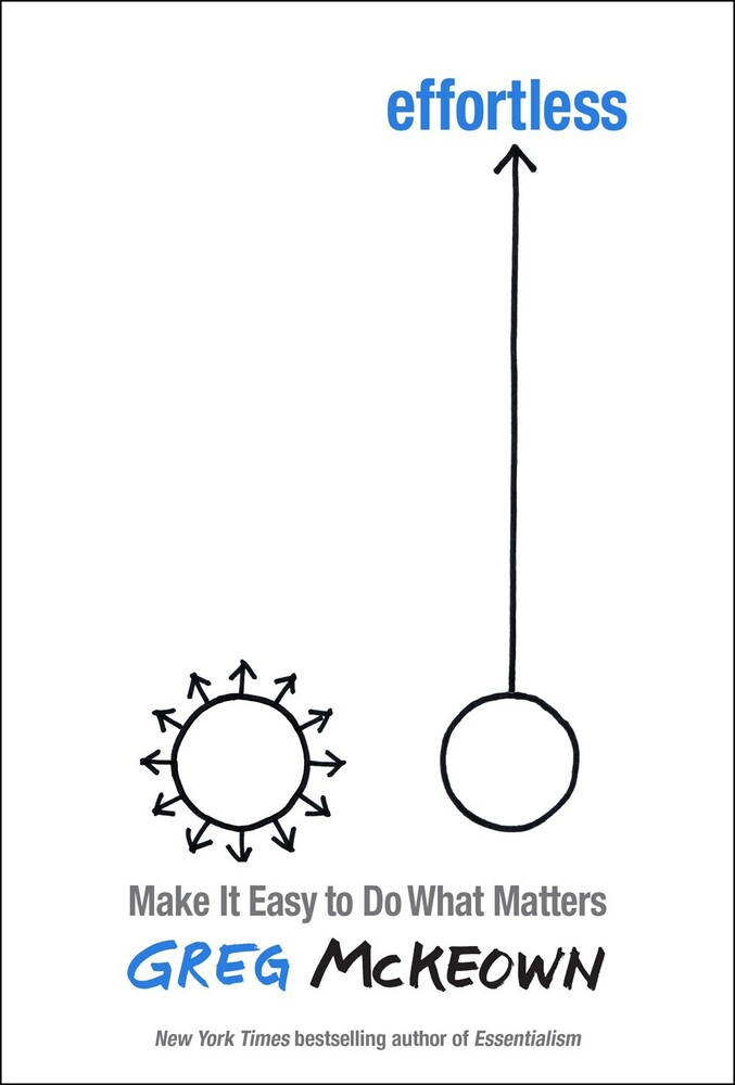 McKeown, Greg - Effortless: Make It Easy to Do What Matters