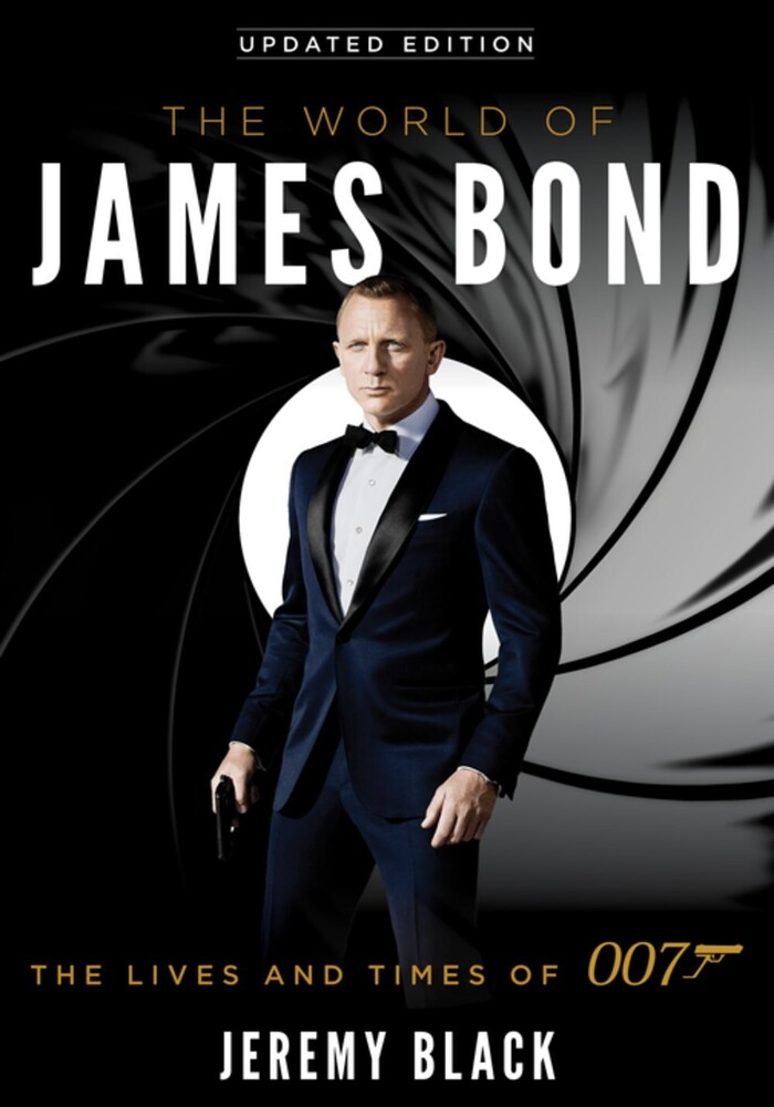 Black, Jeremy - The World of James Bond: The Lives and Times of 007