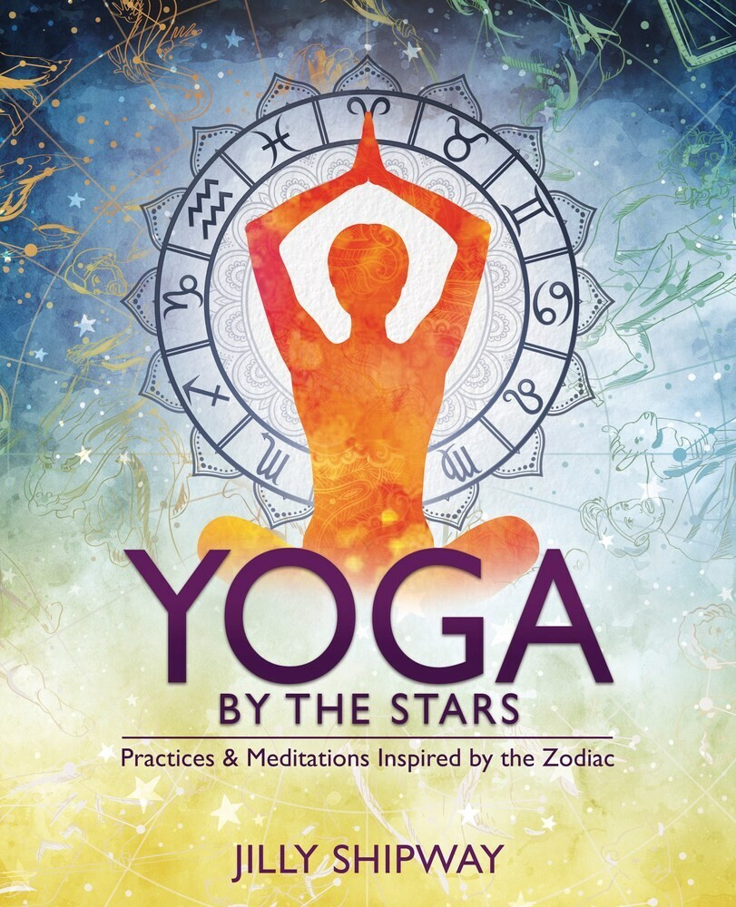 Shipway, Jilly - Yoga by the Stars: Practices and Meditations Inspired by the Zodiac
