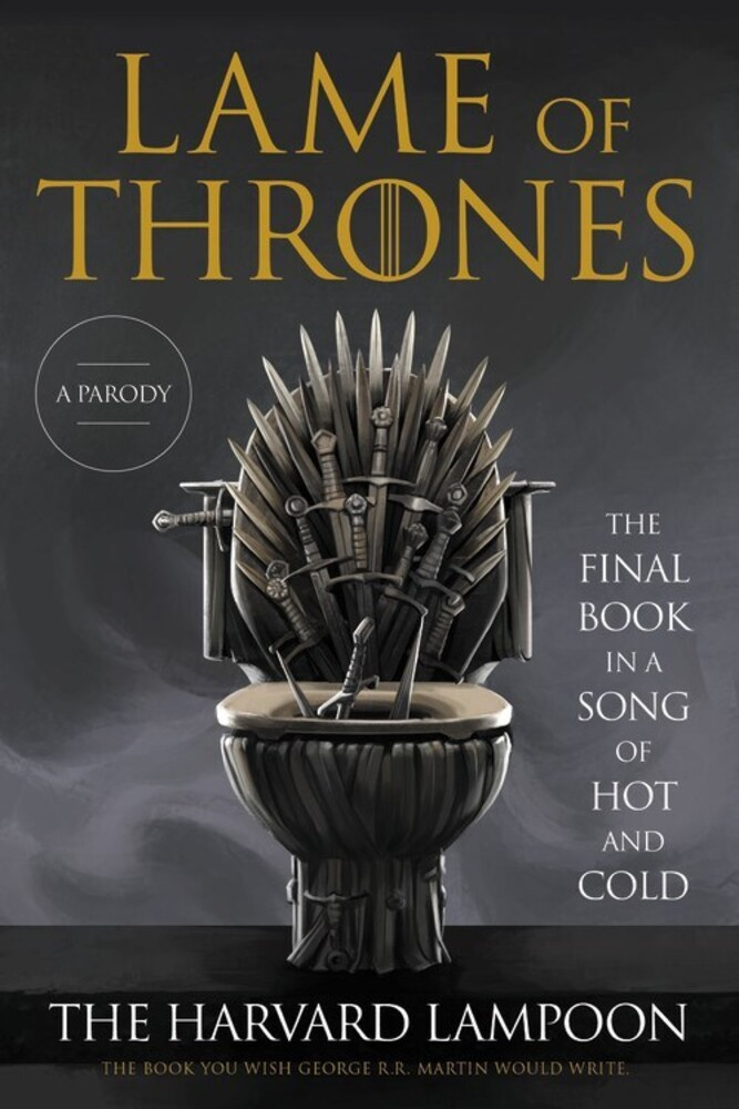 Harvard Lampoon - Lame of Thrones: The Final Book in a Song of Hot and Cold