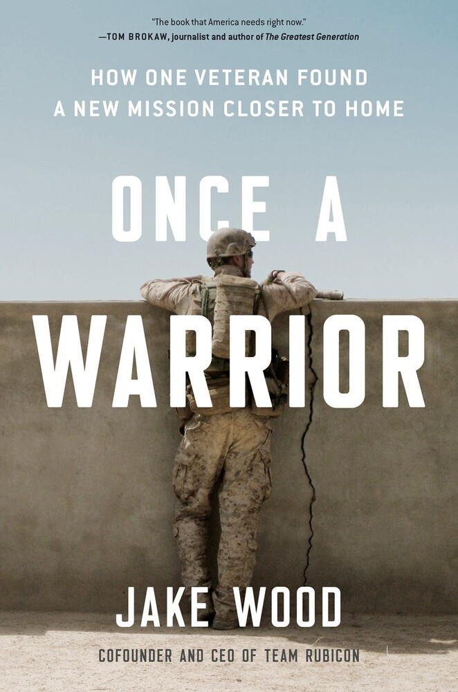 Wood, Jake - Once a Warrior: How One Veteran Found a New Mission Closer to Home