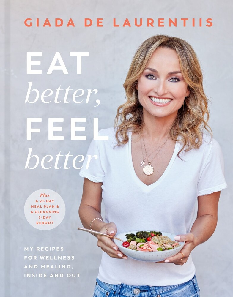 De Laurentiis, Giada - Eat Better, Feel Better: My Recipes for Wellness and Healing, Insideand Out