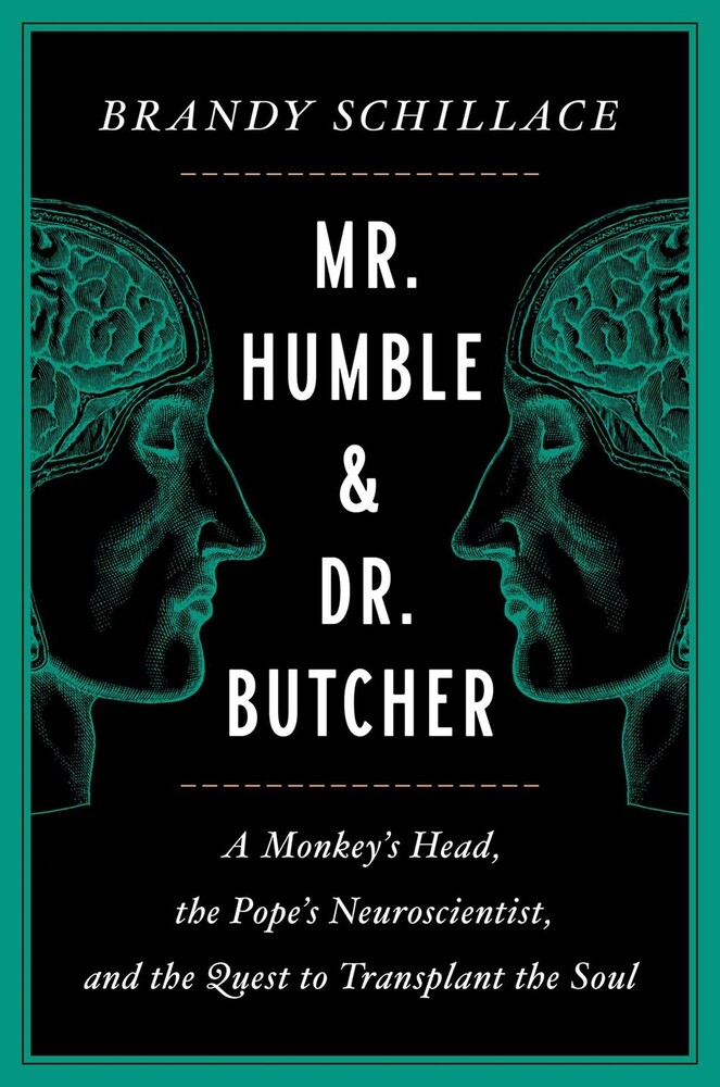 Schillace, Brandy - Mr. Humble and Dr. Butcher: A Monkey's Head, the Pope'sNeuroscientist, and the Quest to Transplant the Soul