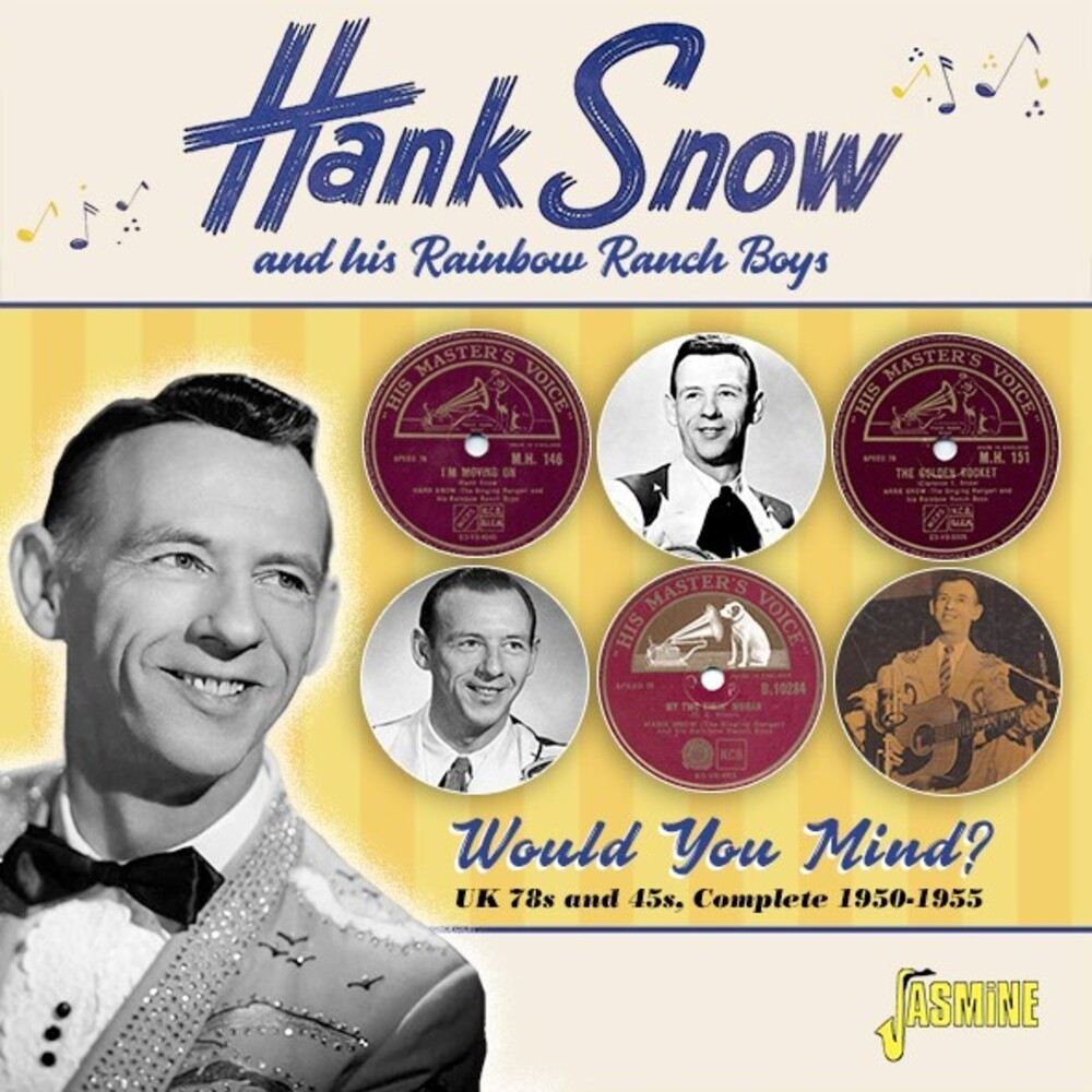 Hank Snow  & His Rainbow Ranch Boys - Would You Mind: Uk 78s & 45s - Complete 1950-1955