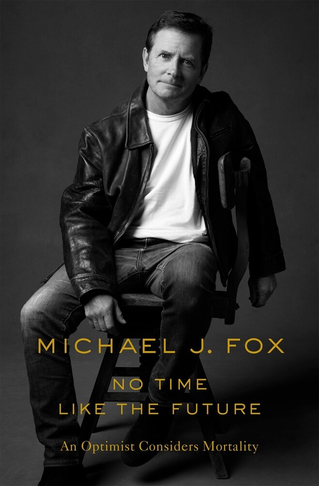 Fox, Michael J - No Time Like the Future: An Optimist Considers Mortality