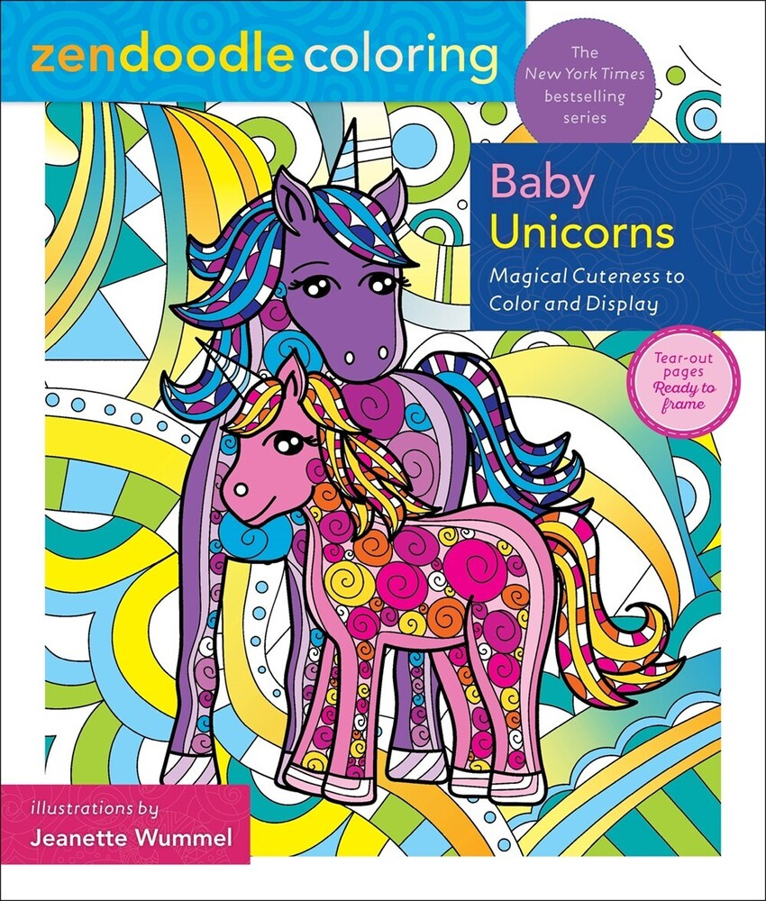 Wummel, Jeanette - Zendoodle Coloring: Baby Unicorns: Magical Cuteness to Color andDisplay