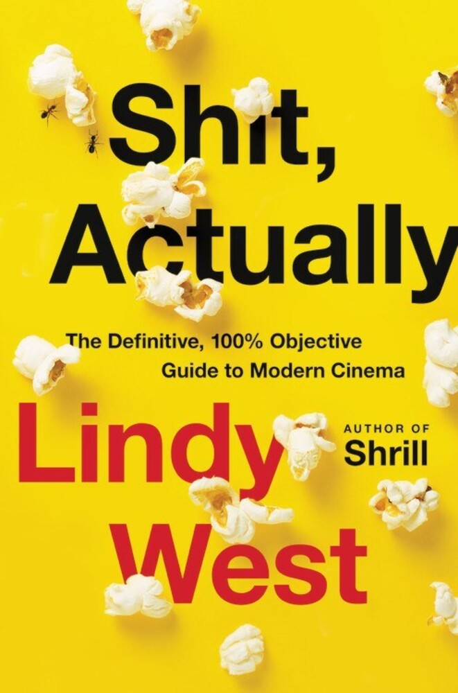 - Shit, Actually: The Definitive, 100% Objective Guide to Modern Cinema
