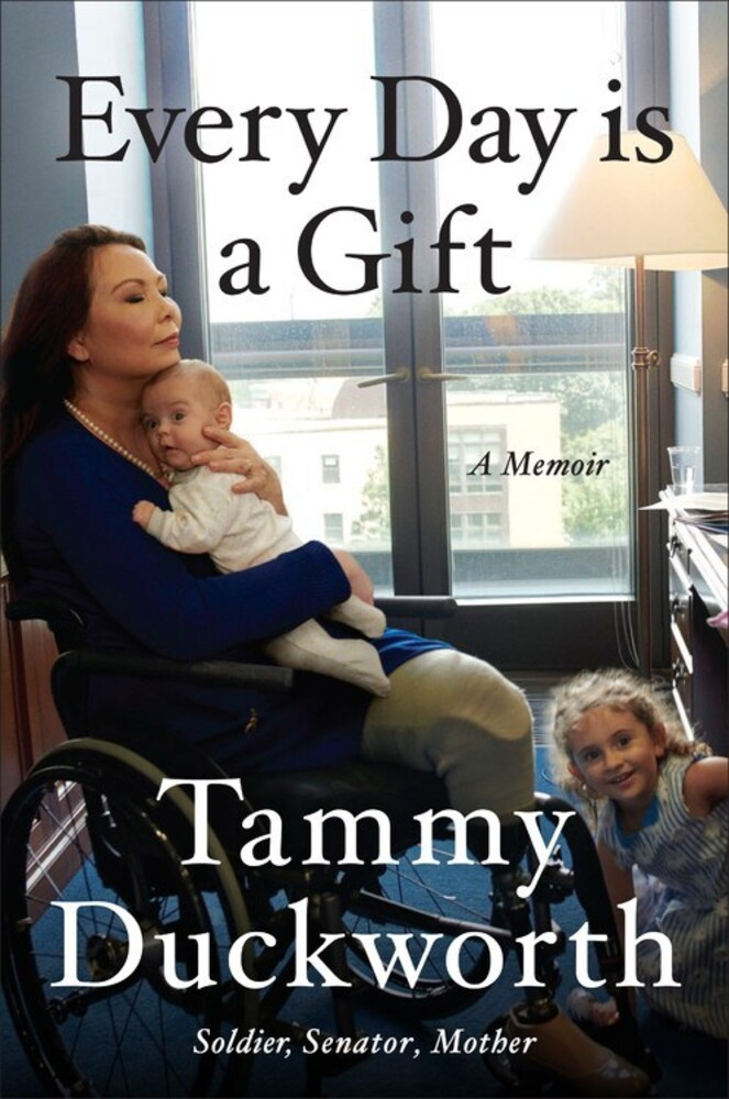 Duckworth, Tammy - Every Day Is a Gift: A Memoir