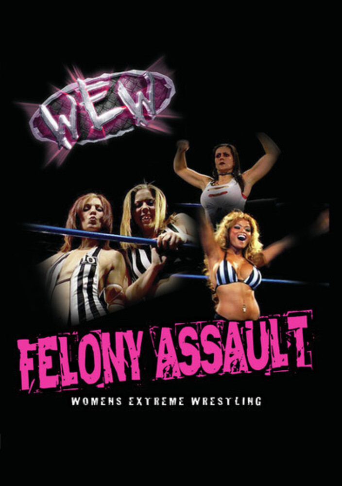 - Women's Extreme Wrestling: Felony Assault
