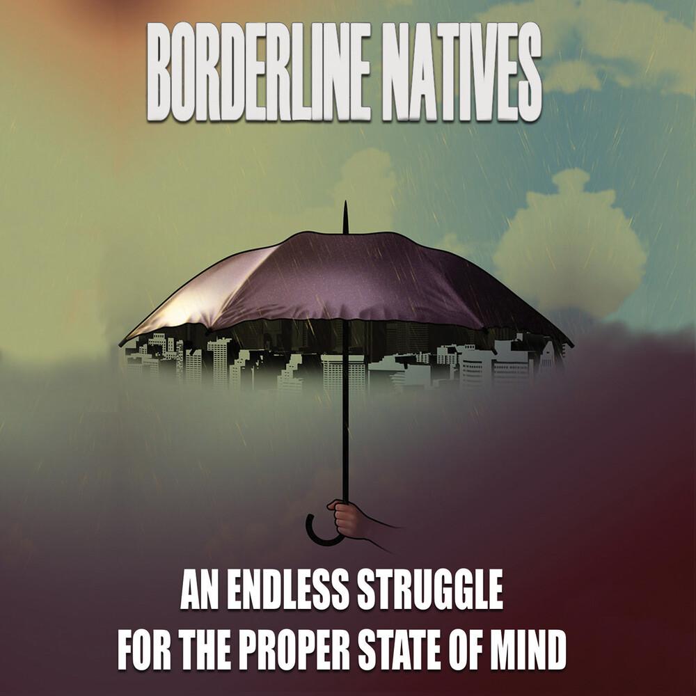 Borderline Natives - An Endless Struggle for the Proper State of Mind