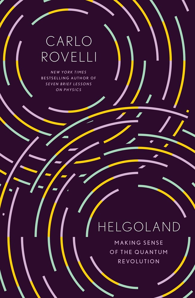 Rovelli, Carlo - Helgoland : Making Sense of the Quantum Revolution
