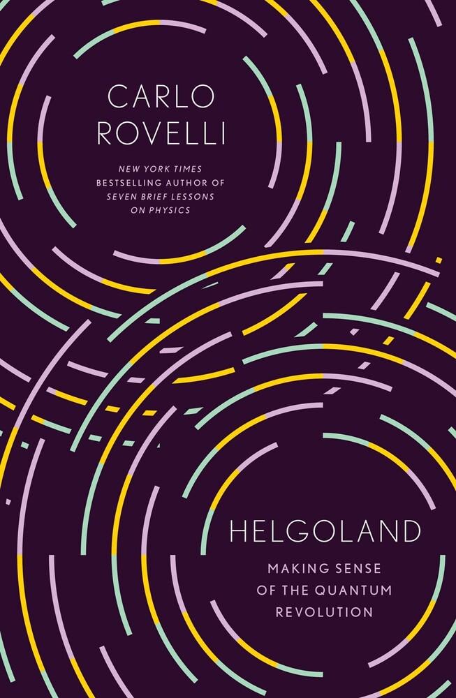 Rovelli, Carlo - Helgoland : Making Sense of the Quantum Revolution