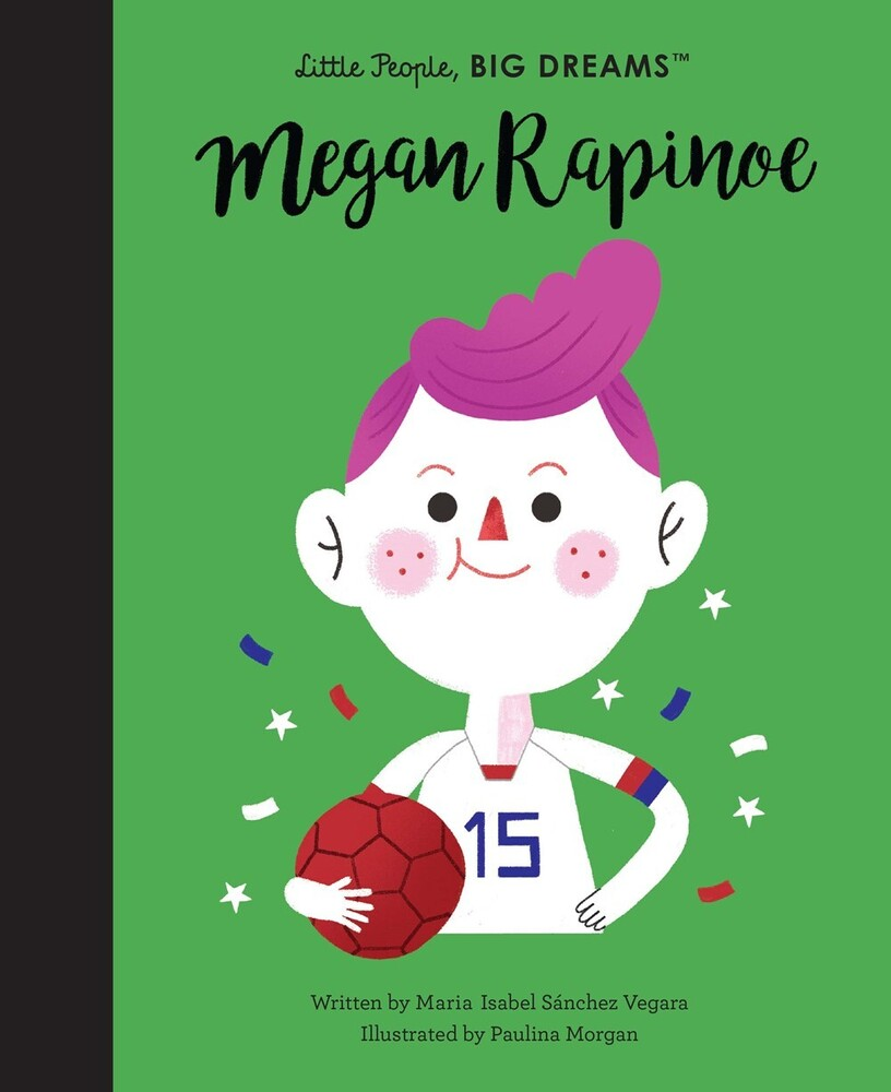 Vegara, Maria Isabel Sanchez - Megan Rapinoe: Little People, Big Dreams