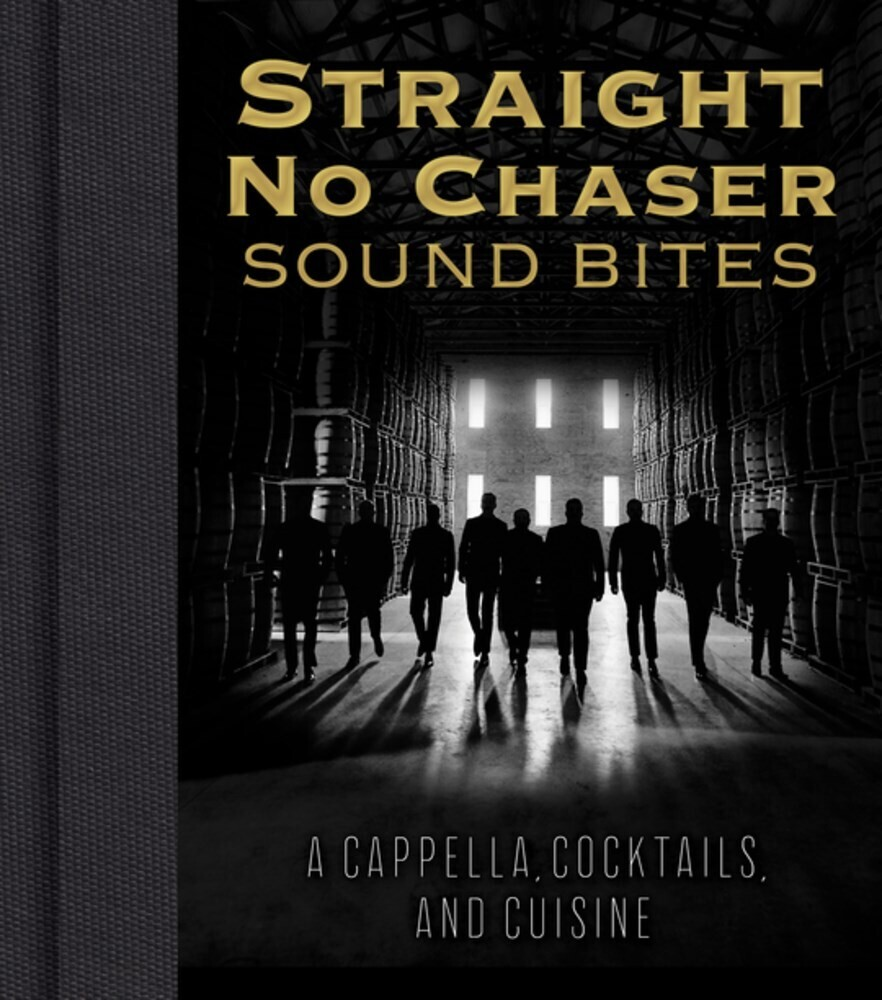 Straight No Chaser Inc - Straight No Chaser Sound Bites: A Cappella, Cocktails, and Cuisine