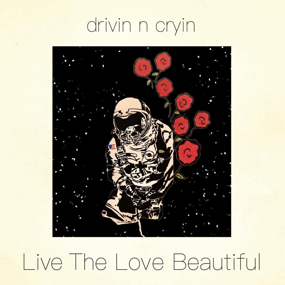 Drivin N Cryin - Live The Love Beautiful